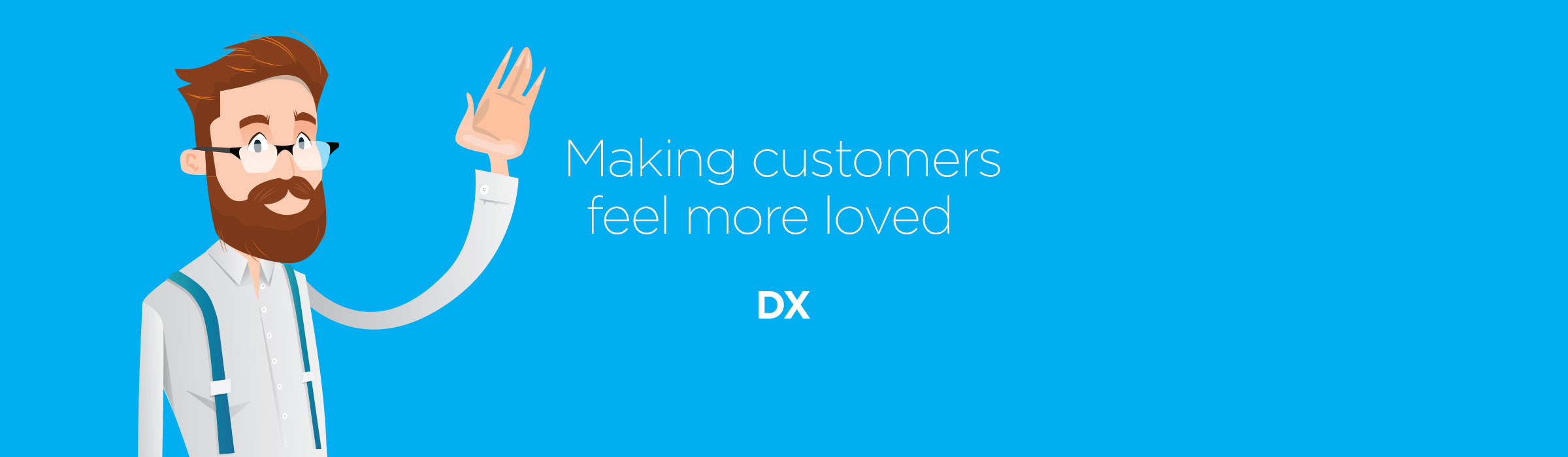 DX – Making customers feel more loved